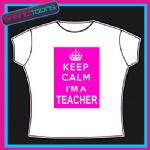 KEEP CALM I'M A TEACHER  FUNNY LADIES TSHIRT